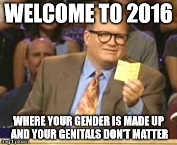 Who's Line Is It Anyway | WELCOME TO 2016 WHERE YOUR GENDER IS MADE UP AND YOUR GENITALS DON'T MATTER | image tagged in who's line is it anyway | made w/ Imgflip meme maker