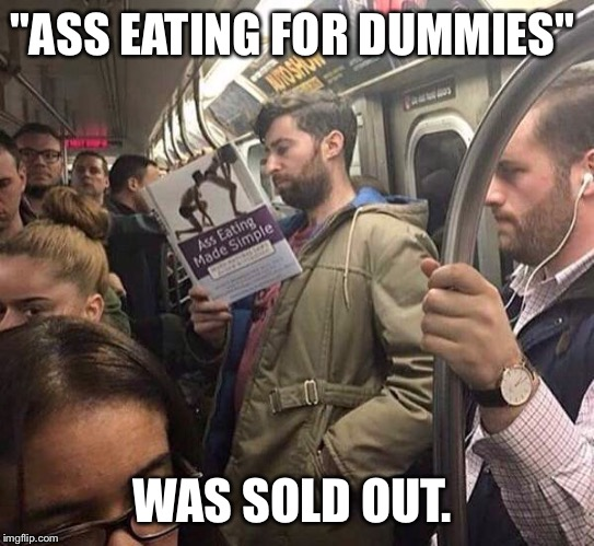 """ASS EATING FOR DUMMIES""; WAS SOLD OUT. 