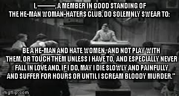 He-Man Woman Hater's Oath | I, ---------, A MEMBER IN GOOD STANDING OF THE HE-MAN WOMAN-HATERS CLUB, DO SOLEMNLY SWEAR TO: BE A HE-MAN AND HATE WOMEN,  AND NOT PLAY WIT | image tagged in he-man,woman hater,little rascals,our gang,oath | made w/ Imgflip meme maker