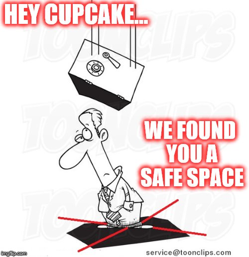 Stand right here, become one with the safe. | HEY CUPCAKE... WE FOUND YOU A SAFE SPACE | image tagged in memes,safespace | made w/ Imgflip meme maker
