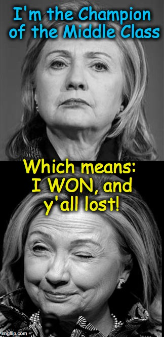 Translating Hillary | I'm the Champion of the Middle Class Which means: I WON, and y'all lost! | image tagged in hillary winking | made w/ Imgflip meme maker