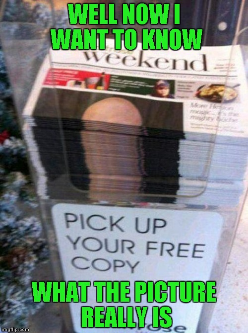 Well played newspaper guy...well played. | WELL NOW I WANT TO KNOW WHAT THE PICTURE REALLY IS | image tagged in memes,funny newspapers,funny,newspaper | made w/ Imgflip meme maker