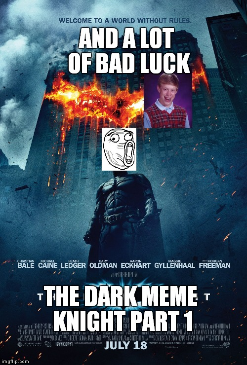 Another Imgflip Movie | AND A LOT OF BAD LUCK THE DARK MEME KNIGHT PART 1 | image tagged in memes,fake movie,the dark knight | made w/ Imgflip meme maker