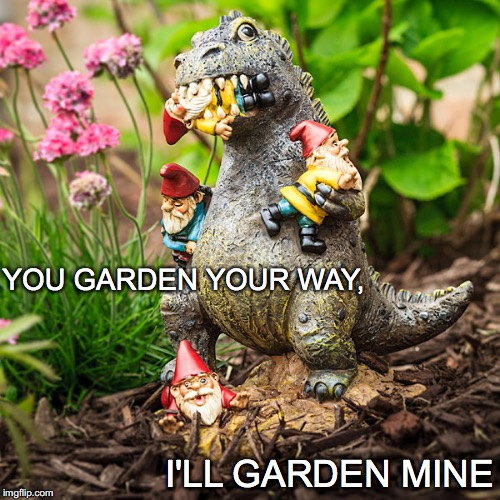 Green Thumb vs Green Short Arm |  YOU GARDEN YOUR WAY, I'LL GARDEN MINE | image tagged in trex,gnome,eating,garden | made w/ Imgflip meme maker