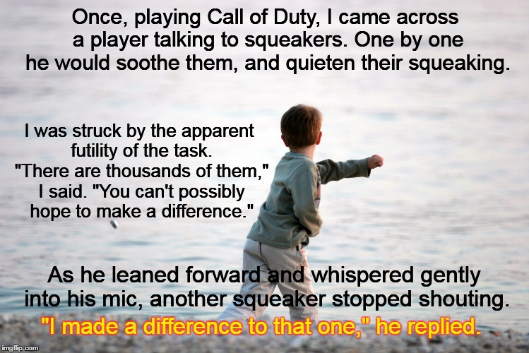 The Tale of the Squeakers | Once, playing Call of Duty, I came across a player talking to squeakers. One by one he would soothe them, and quieten their squeaking. As he | image tagged in memes,starfish,squeakers,call of duty | made w/ Imgflip meme maker
