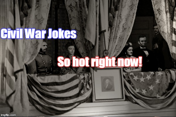 Civil War Jokes So hot right now! | made w/ Imgflip meme maker