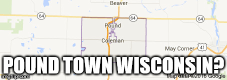 POUND TOWN WISCONSIN? | made w/ Imgflip meme maker