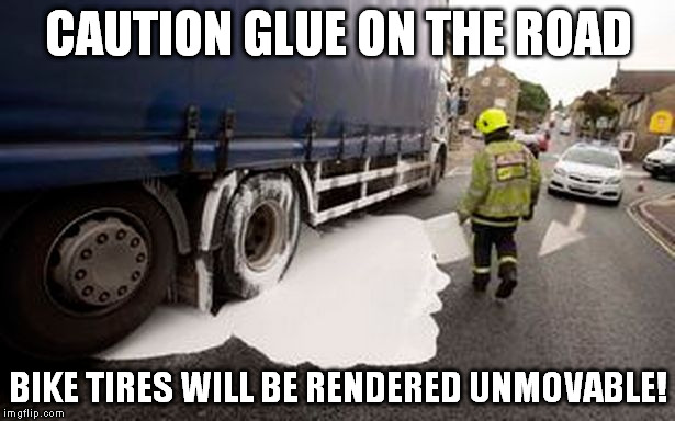CAUTION GLUE ON THE ROAD BIKE TIRES WILL BE RENDERED UNMOVABLE! | made w/ Imgflip meme maker