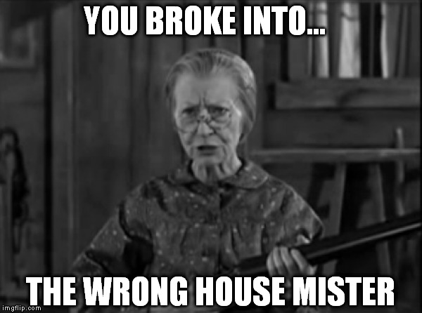 YOU BROKE INTO... THE WRONG HOUSE MISTER | made w/ Imgflip meme maker