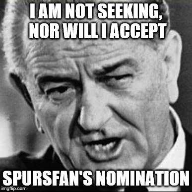 I AM NOT SEEKING, NOR WILL I ACCEPT SPURSFAN'S NOMINATION | made w/ Imgflip meme maker