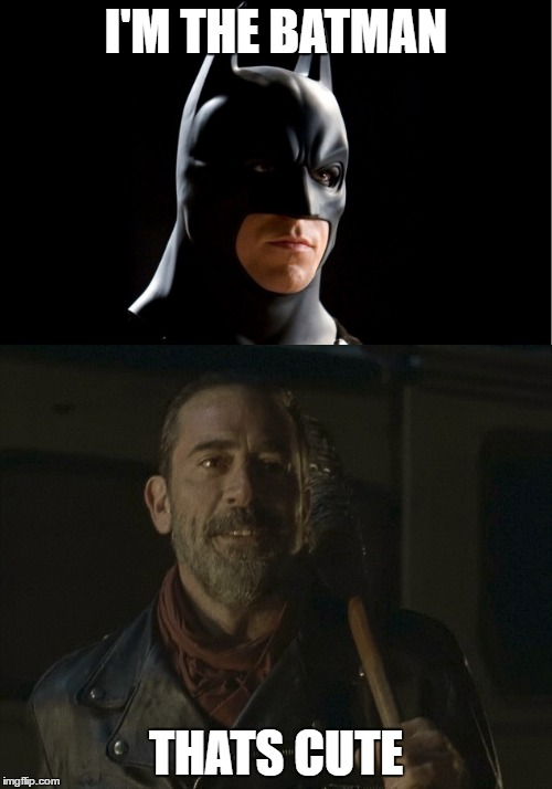 Negan the bat man | I'M THE BATMAN THATS CUTE | image tagged in the walking dead | made w/ Imgflip meme maker