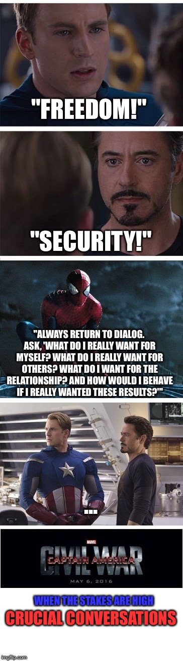 "Civil War: Crucial Conversations | ""FREEDOM!"" ""SECURITY!"" ""ALWAYS RETURN TO DIALOG. ASK, 'WHAT DO I REALLY WANT FOR MYSELF? WHAT DO I REALLY WANT FOR OTHERS? WHAT DO I WANT FO 