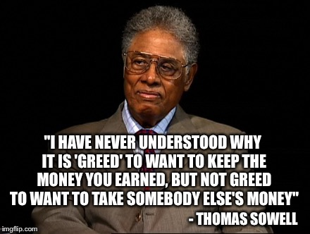 "Bernie Sanders...Are You Listening? | ""I HAVE NEVER UNDERSTOOD WHY IT IS 'GREED' TO WANT TO KEEP THE MONEY YOU EARNED, BUT NOT GREED TO WANT TO TAKE SOMEBODY ELSE'S MONEY"" - THOM 