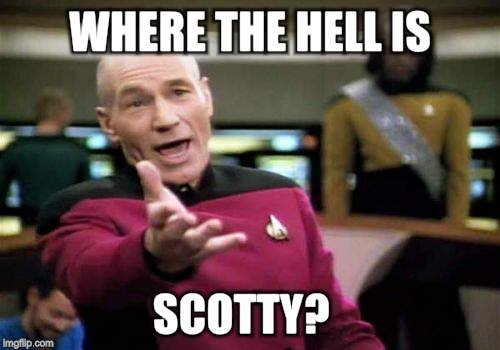 Picard Wtf Meme | WHERE THE HELL IS SCOTTY? | image tagged in memes,picard wtf | made w/ Imgflip meme maker