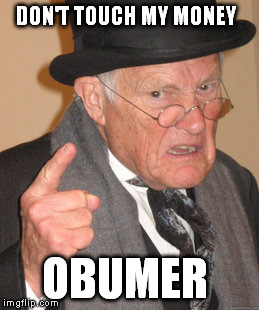 Back In My Day Meme | DON'T TOUCH MY MONEY OBUMER | image tagged in memes,back in my day | made w/ Imgflip meme maker