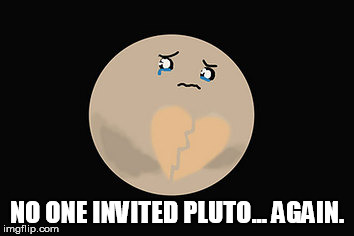 NO ONE INVITED PLUTO... AGAIN. | made w/ Imgflip meme maker