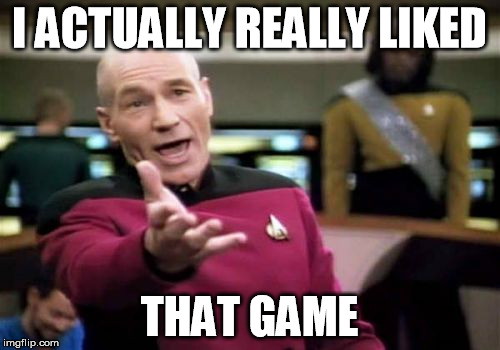 Picard Wtf Meme | I ACTUALLY REALLY LIKED THAT GAME | image tagged in memes,picard wtf | made w/ Imgflip meme maker
