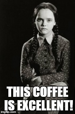 image tagged in coffee wednesday addams excellent excellent coffee