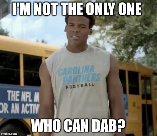 Confused Cam | I'M NOT THE ONLY ONE WHO CAN DAB? | image tagged in memes,confused cam | made w/ Imgflip meme maker