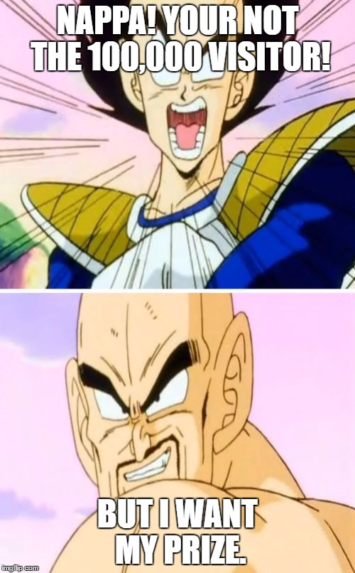 No Nappa Its A Trick | NAPPA! YOUR NOT THE 100,000 VISITOR! BUT I WANT MY PRIZE. | image tagged in memes,no nappa its a trick | made w/ Imgflip meme maker