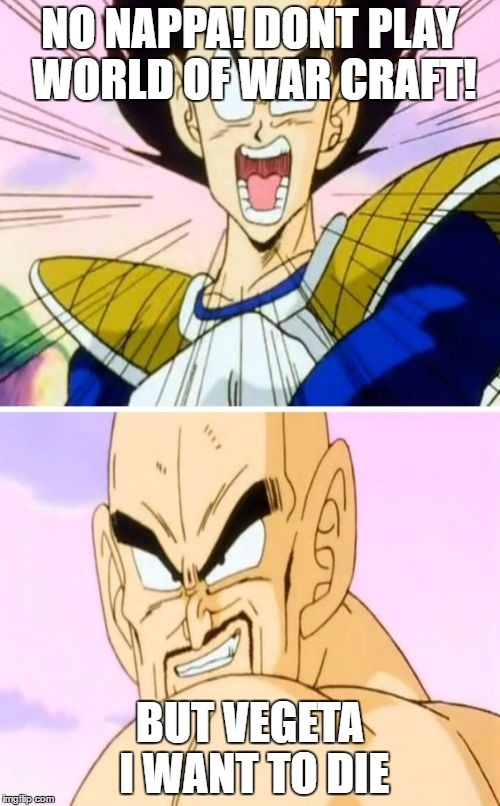 No Nappa Its A Trick | NO NAPPA! DONT PLAY WORLD OF WAR CRAFT! BUT VEGETA I WANT TO DIE | image tagged in memes,no nappa its a trick | made w/ Imgflip meme maker
