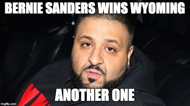 Dj Khaled Another One | BERNIE SANDERS WINS WYOMING ANOTHER ONE | image tagged in dj khaled another one | made w/ Imgflip meme maker