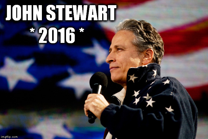JOHN STEWART * 2016 * | image tagged in jon stewart,daily show,election 2016,president | made w/ Imgflip meme maker