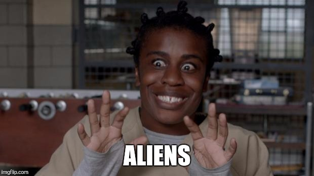 Crazy Eyes | ALIENS | image tagged in crazy eyes | made w/ Imgflip meme maker