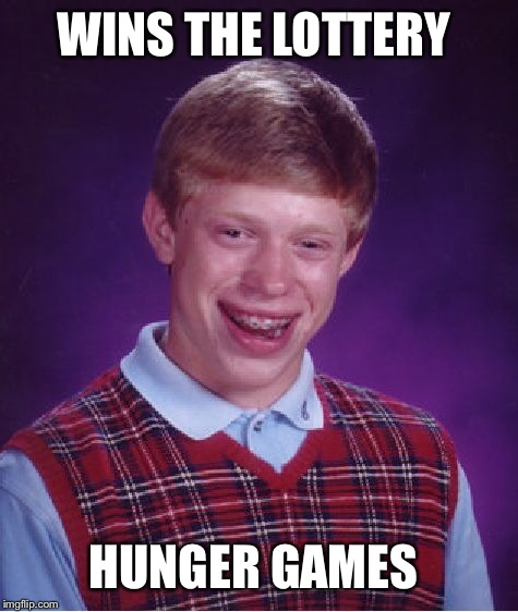 Bad Luck Brian Meme | WINS THE LOTTERY HUNGER GAMES | image tagged in memes,bad luck brian | made w/ Imgflip meme maker
