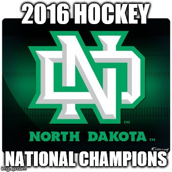 2016 HOCKEY NATIONAL CHAMPIONS | image tagged in und,hockey,national champions,north dakota,sioux | made w/ Imgflip meme maker