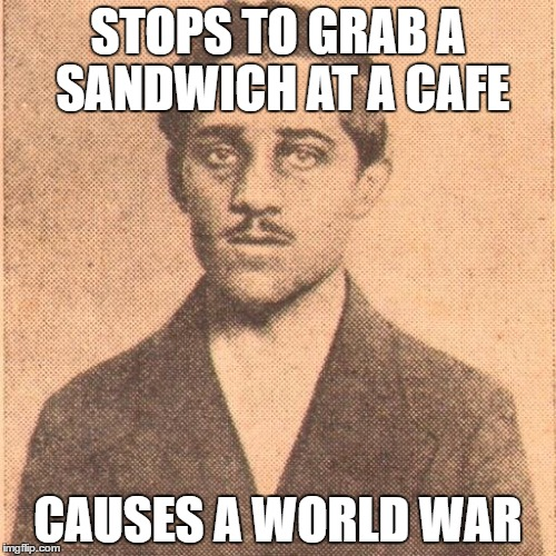 STOPS TO GRAB A SANDWICH AT A CAFE; CAUSES A WORLD WAR | image tagged in sandwich,black,hand,world war i | made w/ Imgflip meme maker