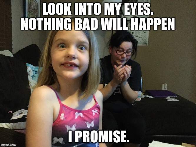 Look into my eyes. |  LOOK INTO MY EYES. NOTHING BAD WILL HAPPEN; I PROMISE. | image tagged in kids these days,creeper,children of the corn,children | made w/ Imgflip meme maker