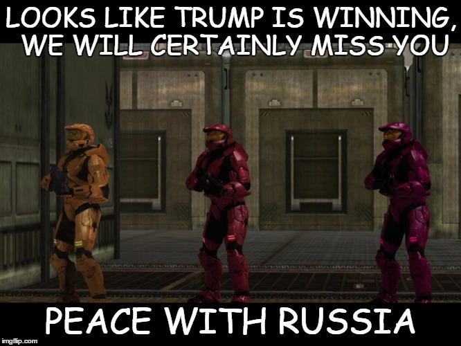 and common sense in general | LOOKS LIKE TRUMP IS WINNING, WE WILL CERTAINLY MISS YOU PEACE WITH RUSSIA | image tagged in red vs blue sarge we will certainly miss you lord x of the y,memes,so true | made w/ Imgflip meme maker