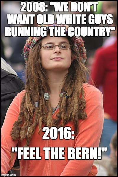 "College Liberal | 2008: ""WE DON'T WANT OLD WHITE GUYS RUNNING THE COUNTRY"" 2016: ""FEEL THE BERN!"" 
