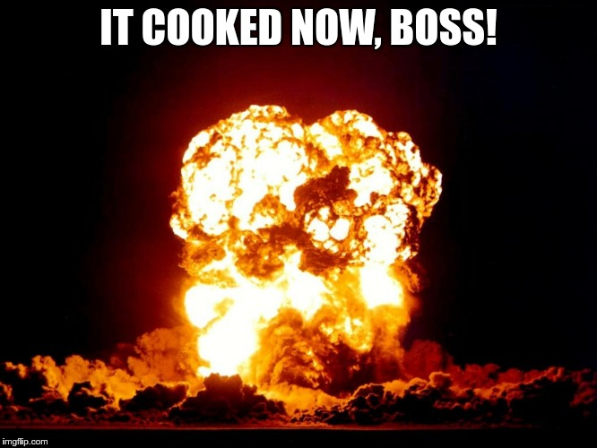 IT COOKED NOW, BOSS! | made w/ Imgflip meme maker