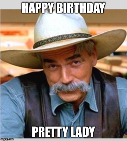 Happy Birthday Funny Lady Meme : Sam elliot happy birthday imgflip