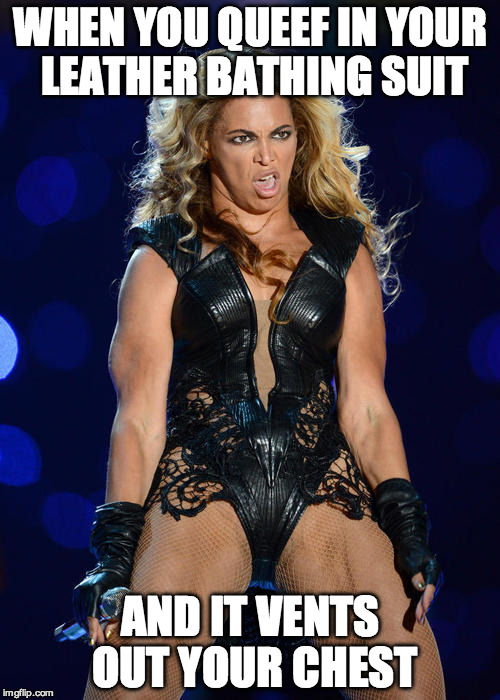 Ermahgerd Beyonce | WHEN YOU QUEEF IN YOUR LEATHER BATHING SUIT AND IT VENTS OUT YOUR CHEST | image tagged in memes,ermahgerd beyonce | made w/ Imgflip meme maker