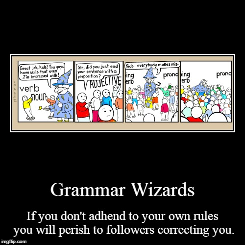 I Don't Do These That Often | Grammar Wizards | If you don't adhend to your own rules you will perish to followers correcting you. | image tagged in funny,demotivationals,grammar,wizard,followers | made w/ Imgflip demotivational maker
