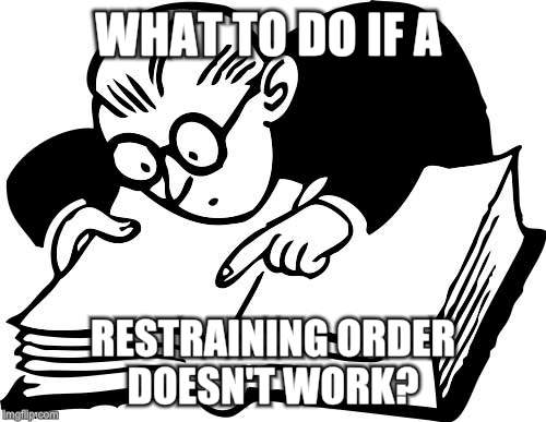 WHAT TO DO IF A RESTRAINING ORDER DOESN'T WORK? | made w/ Imgflip meme maker