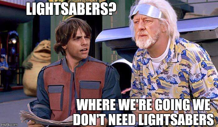Back to the Star Wars | LIGHTSABERS? WHERE WE'RE GOING WE DON'T NEED LIGHTSABERS | image tagged in star wars,back to the future,memes,funny | made w/ Imgflip meme maker