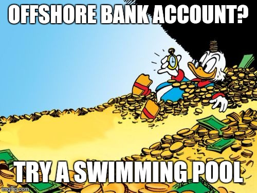 Scrooge McDuck | OFFSHORE BANK ACCOUNT? TRY A SWIMMING POOL | image tagged in memes,scrooge mcduck | made w/ Imgflip meme maker