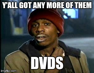 Y'all Got Any More Of That Meme | Y'ALL GOT ANY MORE OF THEM DVDS | image tagged in memes,yall got any more of | made w/ Imgflip meme maker