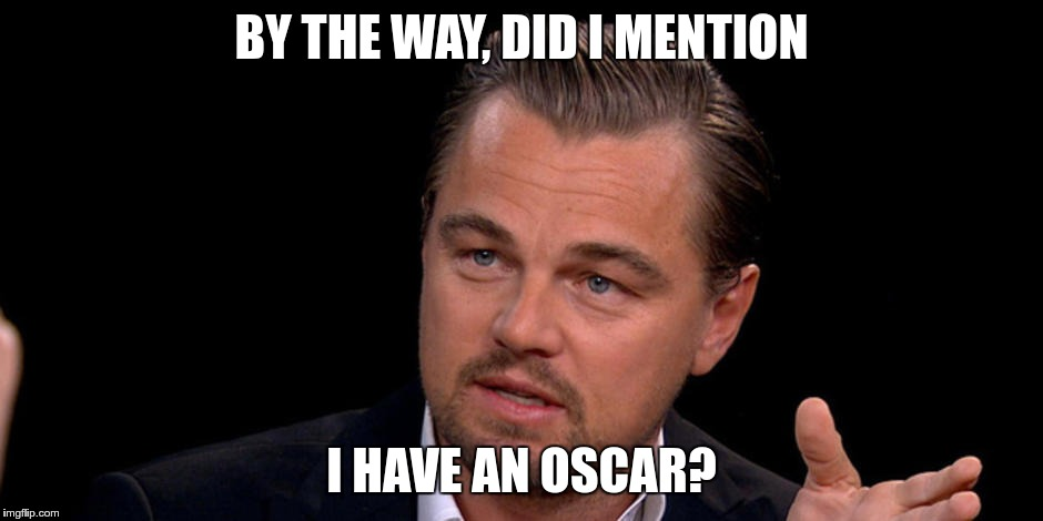 BY THE WAY, DID I MENTION I HAVE AN OSCAR? | made w/ Imgflip meme maker