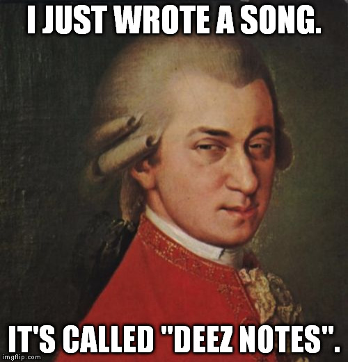 "I can't think of a good joke for the title. |  I JUST WROTE A SONG. IT'S CALLED ""DEEZ NOTES"". 