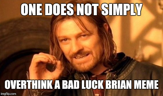 One Does Not Simply Meme | ONE DOES NOT SIMPLY OVERTHINK A BAD LUCK BRIAN MEME | image tagged in memes,one does not simply | made w/ Imgflip meme maker