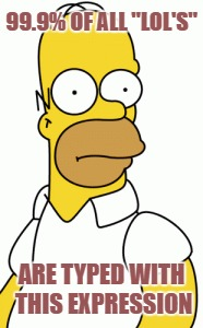 "99.9% OF ALL ""LOL'S"" ARE TYPED WITH THIS EXPRESSION 