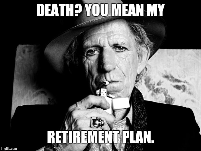 DEATH? YOU MEAN MY RETIREMENT PLAN. | made w/ Imgflip meme maker