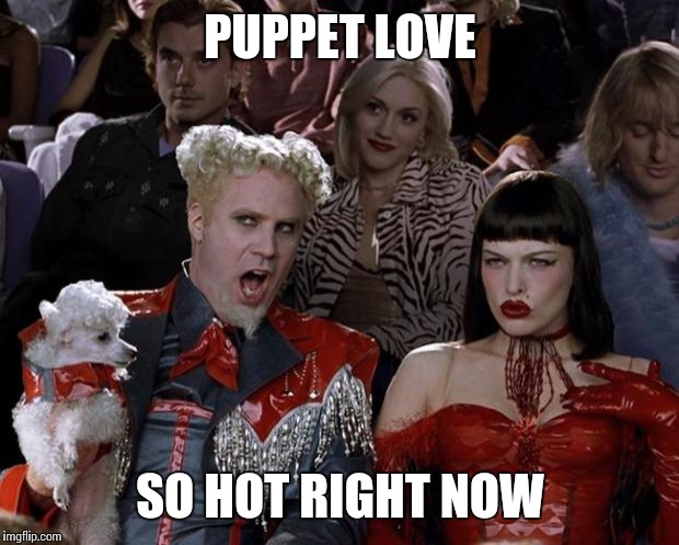 Mugatu So Hot Right Now Meme | PUPPET LOVE SO HOT RIGHT NOW | image tagged in memes,mugatu so hot right now | made w/ Imgflip meme maker