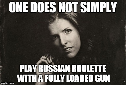 ONE DOES NOT SIMPLY PLAY RUSSIAN ROULETTE WITH A FULLY LOADED GUN | made w/ Imgflip meme maker