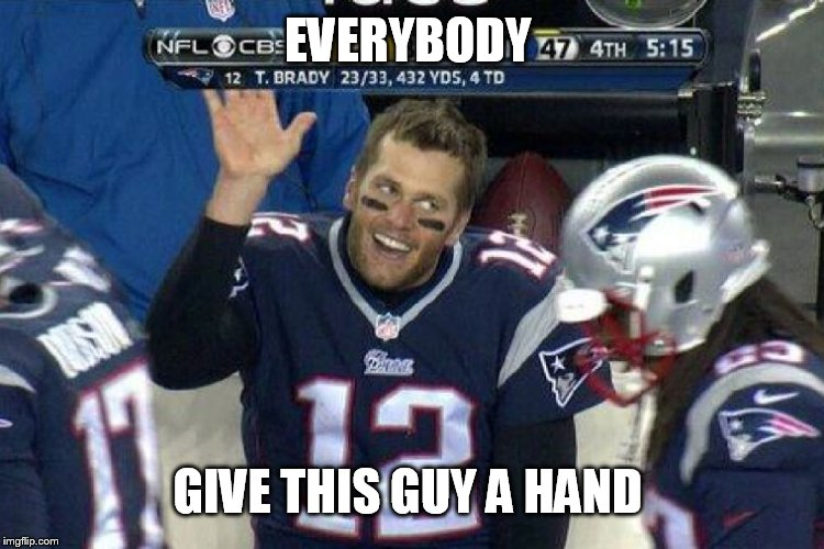 Tom Brady Left Hanging  | EVERYBODY GIVE THIS GUY A HAND | image tagged in tom brady left hanging | made w/ Imgflip meme maker